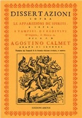 Dissertazioni sopra le apparizioni de' spiriti e sopra i vampiri o i redivivi d'Ungheria... (rist. anast. 1751)
