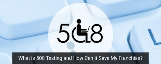 What is 508 Testing and How Can it Save My Franchise? - Clicktecs