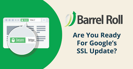 Understanding Google's SSL/HTTPS Changes – Will You Be Ready By July? - Barrel Roll