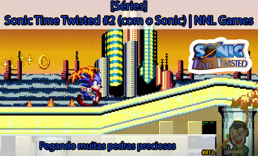 [Séries] Sonic Time Twisted #2 (com o Sonic): Pegando muitas pedras preciosas | NNL Games – NNL: Not Now Lucas Blog