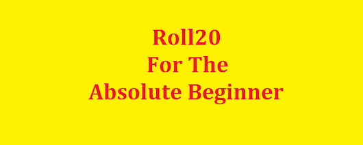 YouTube Series - Roll20 For The Absolute Beginner – Follow Me And Die!