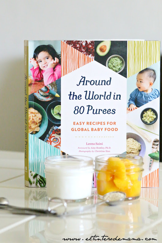 Con AROUND THE WORLD IN 80 PUREES haz ricas comidas para bebé - El Tintero de Mamá