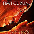 A FATHER'S LOVE CANNOT BE SERVED ON A PLATTER - Kindle edition by TIM I GURUNG. Literature & Fiction Kindle eBooks @ Amazon.com.