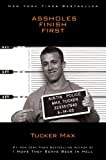Assholes Finish First, by Tucker Max
