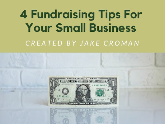 Jake Croman | 4 Fundraising Tips For Your Small Business