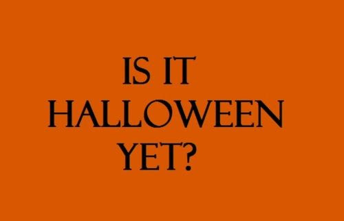 Is it halloween yet? quotes quote halloween halloween pictures happy halloween halloween images halloween quotes