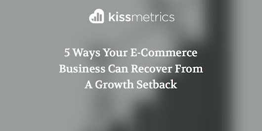 5 Ways Your E-Commerce Business Can Recover From A Growth Setback