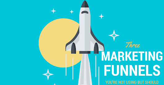 3 Marketing Sales Funnels You're Not Using But Should