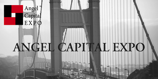 November 16, 2017 ANGEL CAPITAL EXPO - San Francisco