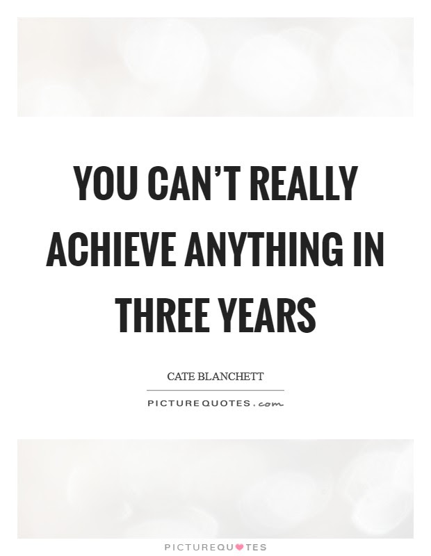 You Cant Really Achieve Anything In Three Years Picture Quotes