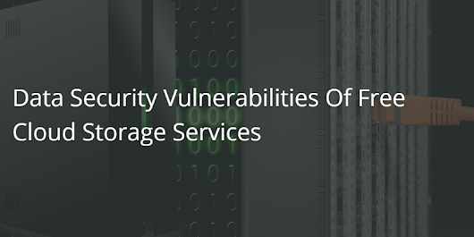 Data Security Vulnerabilities Of Free Cloud Storage Services