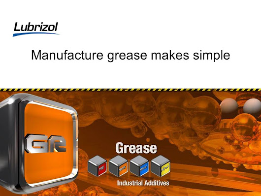 © The Lubrizol Corporation 2006, all rights reserved Manufacture grease makes simple