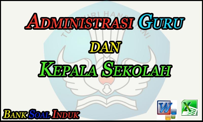 Administrasi Guru dan Kepala Sekolah (KS) SD/MI,SMP/MTs,SMA/SMK/MA