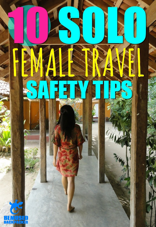 Top 10 Solo Female Travel Safety Tips.
