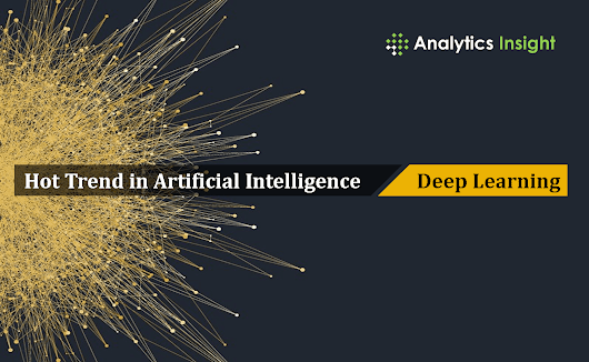Hot Trend in Artificial Intelligence — Deep Learning | Analytics Insight