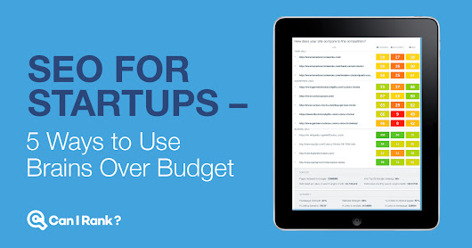 SEO for Startups - 5 Ways to Use Brains Over Budget | CanIRank