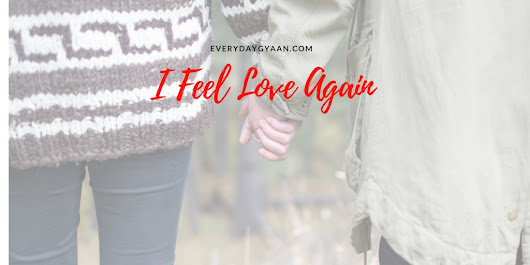 I Feel Love Again #writebravely #FridayReflections - Everyday Gyaan