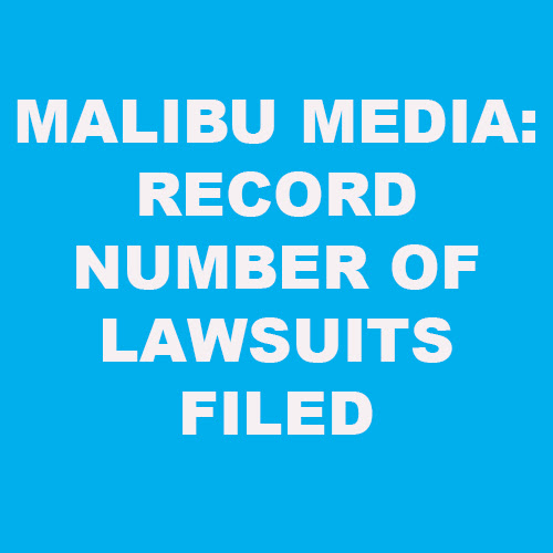 Malibu Media: Record Number of Lawsuits Filed in the Second Quarter of 2018 | Torrent Defenders