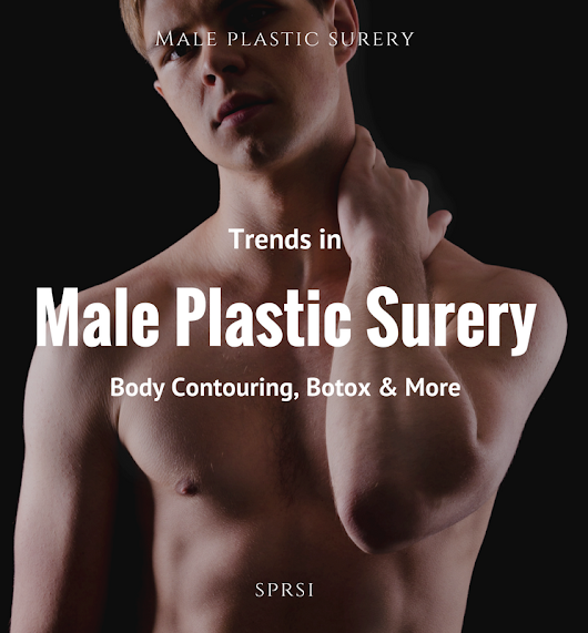 Trends in Male Plastic Surgery: Botox, Body Contouring & More
