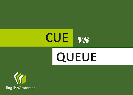 Cue vs. Queue