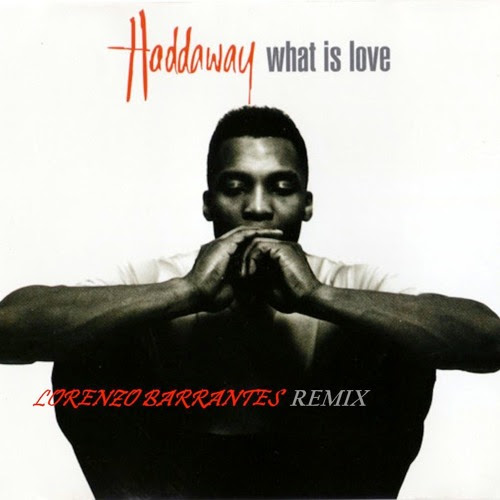 Haddaway - What Is Love (Lorenzo Barrantes Remix) by Lorenzo Barrantes