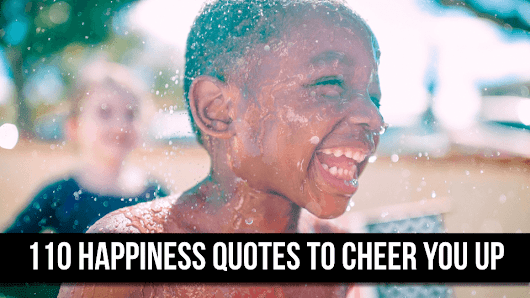 110 Happiness Quotes That Will Make You Smile Instantly