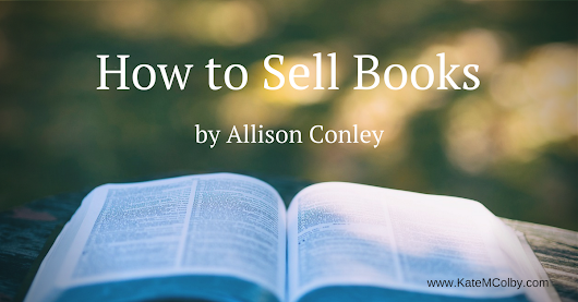 Guest Post: How to Sell Books by Allison Conley