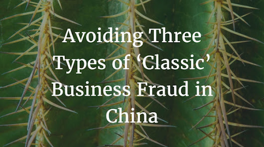 Avoiding Three Types of 'Classic' Business Fraud in China
