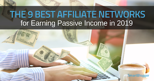 The 9 Best Affiliate Networks for Earning Passive Income in 2019 • Smart Blogger