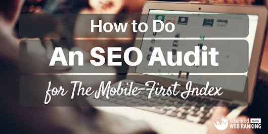 How to Do An SEO Audit for The Mobile-First Index