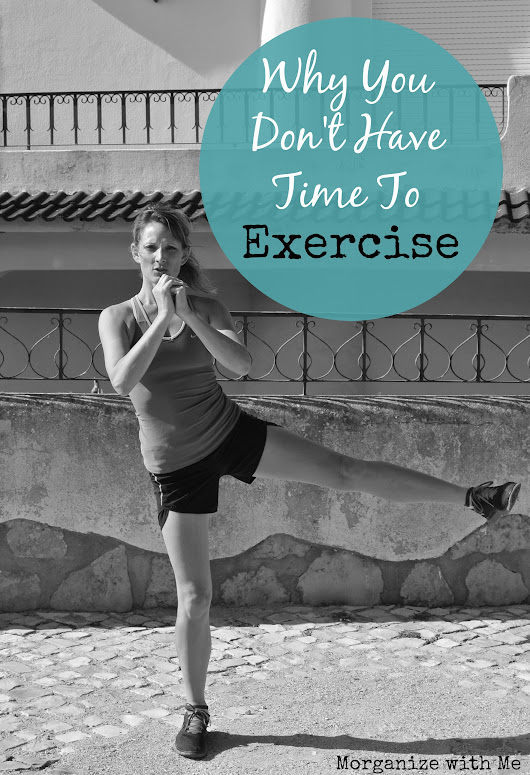 Don't Have Time to Exercise? - Morganize with Me
