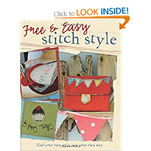 Free and Easy Stitch Style: Go Freestyle with Machine Embroidery for Uniquely Creative Motifs, Patterns and Projects
