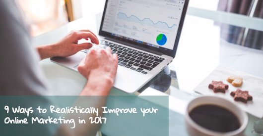 9 Ways to Improve your Small Business Online Marketing in 2017