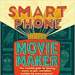 Review: Smart Phone Movie Maker by Bryan Michael Stoller