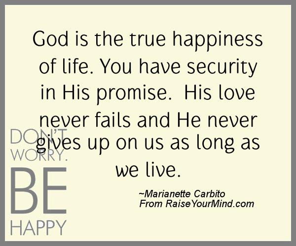 God Is The True Happiness Of Life You Have Security In His Promise