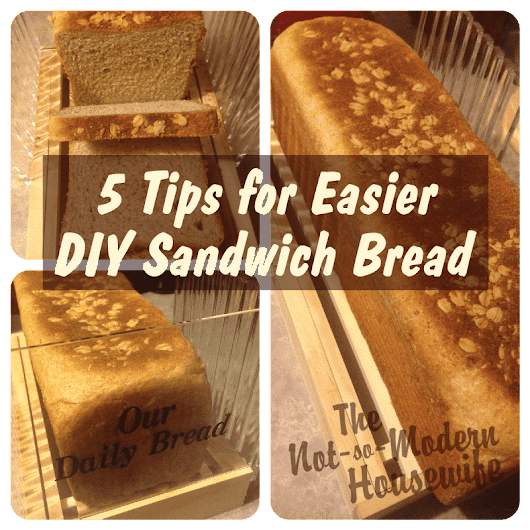 5 Tips for Easier DIY Sandwich Bread - The Not So Modern Housewife