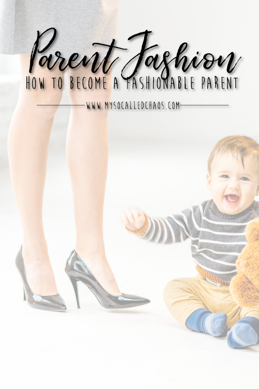How To Become A Fashionable Parent - My So-Called Chaos