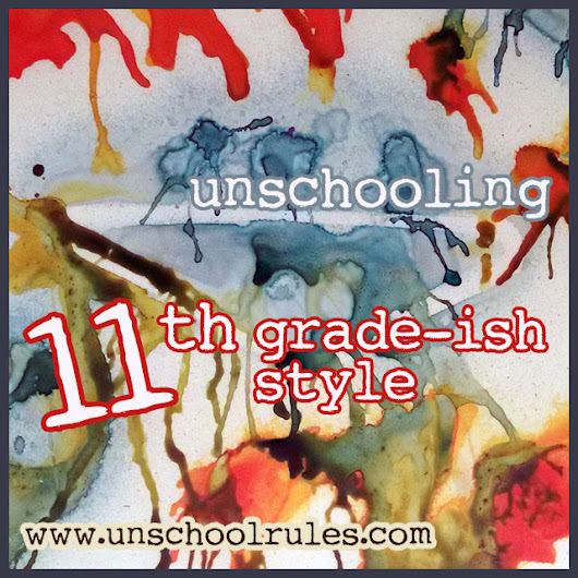 The unschooled version of a 11th-grade-ish curriculum plan for 2016-17 - Unschool RULES