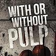 With or Without Pulp - Kindle edition by Michael Elsey. Mystery, Thriller & Suspense Kindle eBooks @ Amazon.com.
