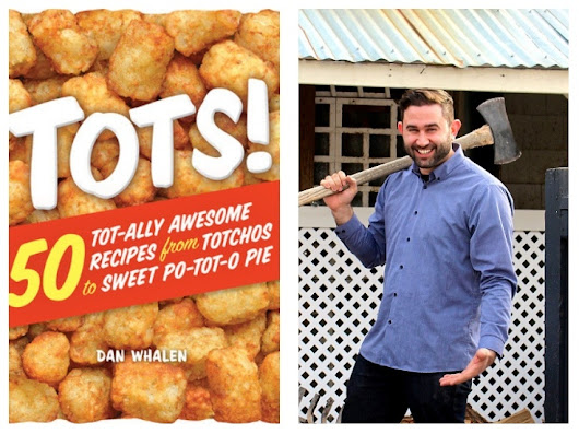 Tots! 50 Tot-ally Awesome Recipes from Totchos to Sweet Po-tot-o Pie by Dan Whalen #Review @workmanpub