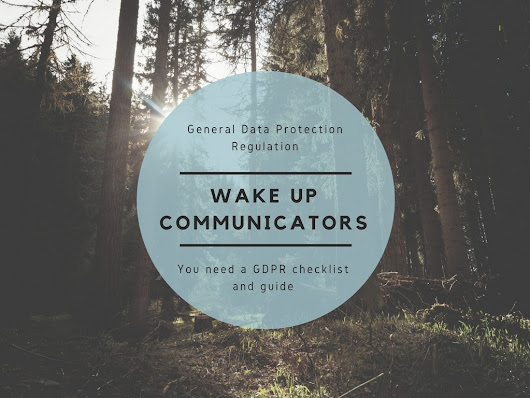 Wake Up Communicators: You need a GDPR checklist and guide