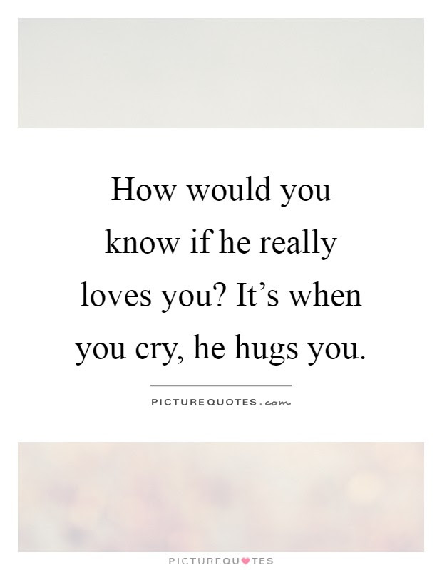 How Would You Know If He Really Loves You Its When You Cry He