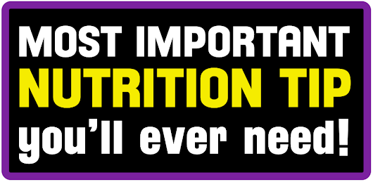 The Most Important Nutrition Tip You'll Ever Need