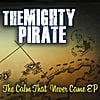 The Mighty Pirate: The Calm That Never Came EP