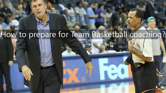 How to prepare for Team Basketball coaching?