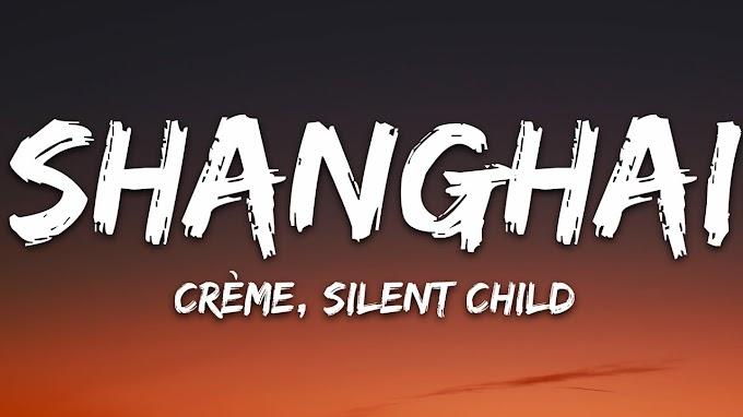 CRÈME, Silent Child - Shanghai (Lyrics)