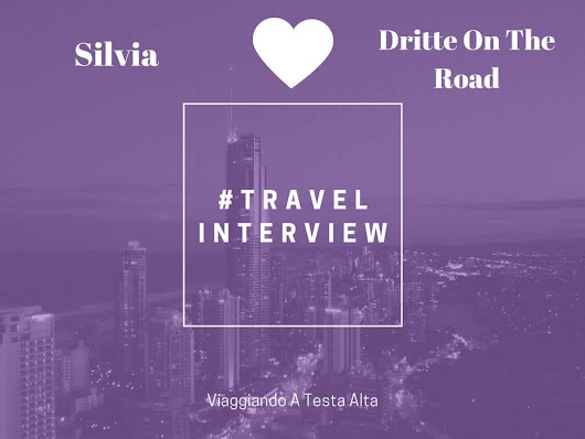 Travel Interview Silvia - Dritte On The Road - Viaggiando A Testa Alta