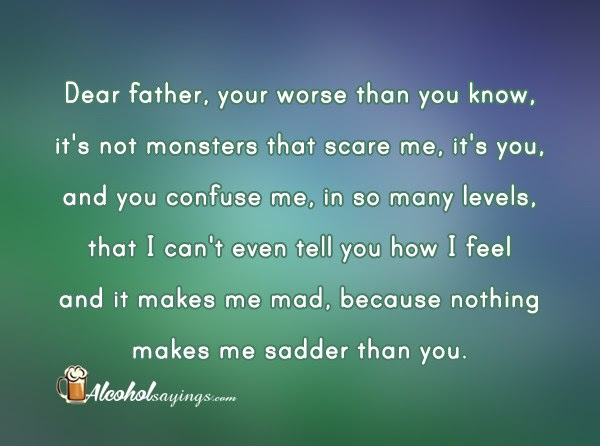 Dear Father Your Worse Than You Know Its Not Monsters That Scare