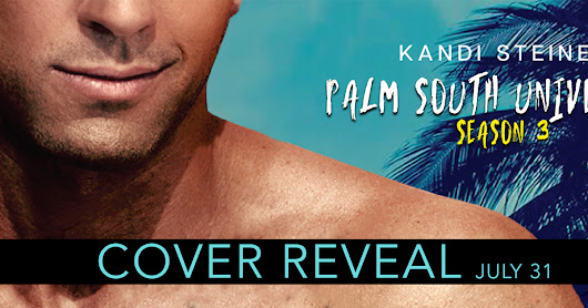 Cover Reveal ~ Palm South University: Season 3 by Kandi Steiner
