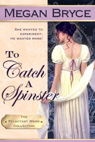To Catch A Spinster (The Reluctant Bride Collection) by Megan Bryce